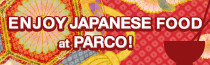 ENJOY JAPANESE FOOD at PARCO!